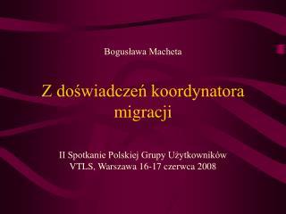 Bogusława Macheta Z doświadczeń koordynatora migracji