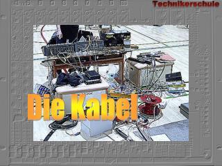 Die Kabel