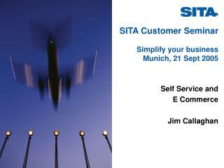 SITA Customer Seminar Simplify your business Munich, 21 Sept 2005