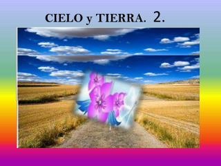 CIELO y TIERRA.   2.