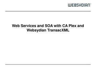 Web Services and SOA with CA  Plex  and Websydian TransacXML