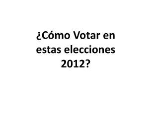 ¿Cómo Votar en estas elecciones 2012?
