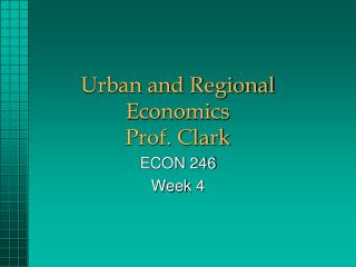 Urban and Regional Economics Prof. Clark