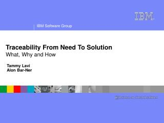 Traceability From Need To Solution What, Why and How