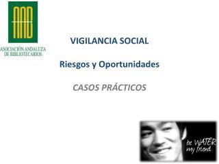 VIGILANCIA SOCIAL Riesgos y Oportunidades CASOS PRÁCTICOS