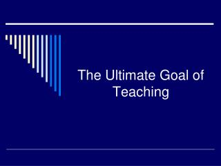 The Ultimate Goal of Teaching