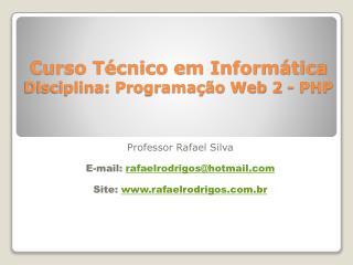 Curso Técnico em Informática Disciplina: Programação Web 2 - PHP