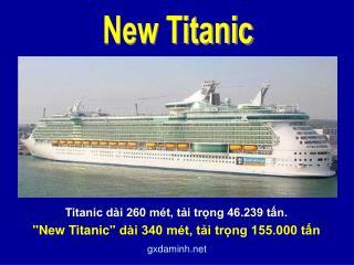 """Titanic dài 260 mét, tải trọng 46.239 tấn.  """"New Titanic"""" dài 340 mét, tải trọng 155.000 tấn"""