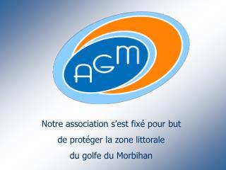 Notre association s'est fixé pour but de protéger la zone littorale du golfe du Morbihan