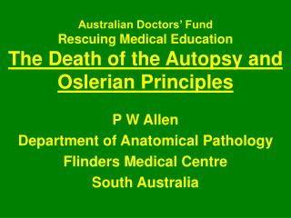 Australian Doctors  Fund Rescuing Medical Education The Death of the Autopsy and  Oslerian Principles