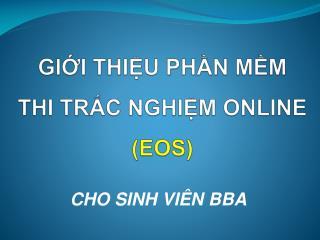 GIỚI THIỆU PHẦN MỀM  THI TRẮC NGHIỆM ONLINE  (EOS)