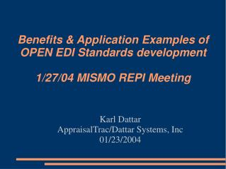 Benefits & Application Examples of OPEN EDI Standards development  1/27/04 MISMO REPI Meeting