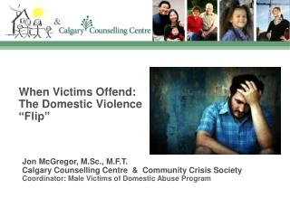 When Victims Offend: The Domestic Violence  Flip