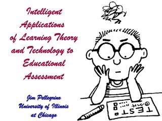 Intelligent Applications  of Learning Theory and Technology to  Educational Assessment