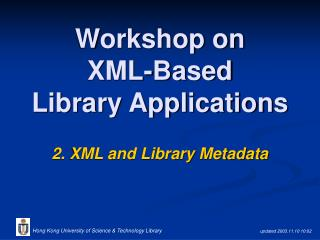 Workshop on  XML-Based  Library Applications 2. XML and Library Metadata