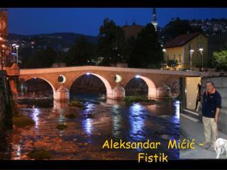 Aleksandar  Mićić – Fistik