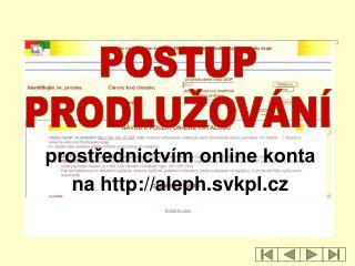 prostřednictvím online konta  na aleph.svkpl.cz