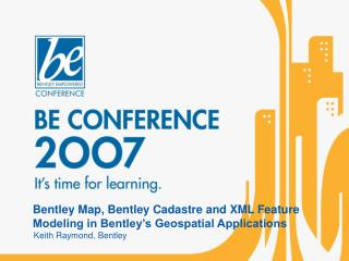 Bentley Map, Bentley Cadastre and XML Feature Modeling in Bentley�s Geospatial Applications