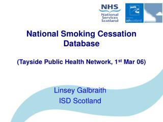 National Smoking Cessation Database (Tayside Public Health Network, 1 st  Mar 06)