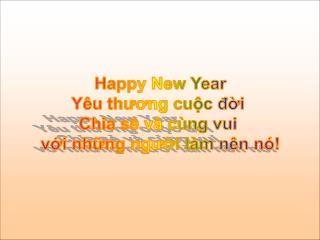 Happy New Year Y�u th??ng cu?c ??i  Chia s? v� c�ng vui  v?i nh?ng ng??i l�m n�n n�!