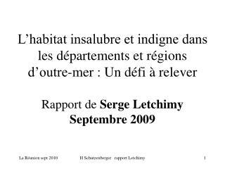 L habitat insalubre et indigne dans les d partements et r gions d outre-mer : Un d fi   relever  Rapport de Serge Letchi