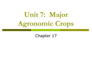 Unit 7:  Major Agronomic Crops