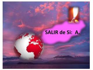 SALIR de Si:  A.