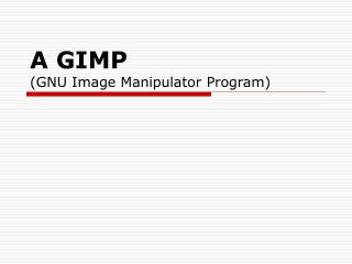 A GIMP (GNU Image Manipulator Program)