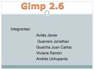 Integrantes: Avilés Javier Guerrero Jonathan Guaicha Juan Carlos Viviana Ramón