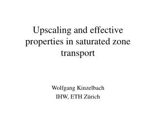 Upscaling and effective properties in saturated zone transport