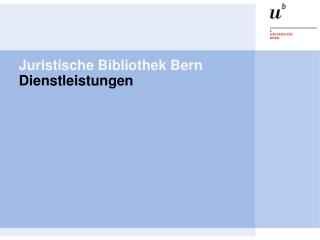 Juristische Bibliothek Bern Dienstleistungen