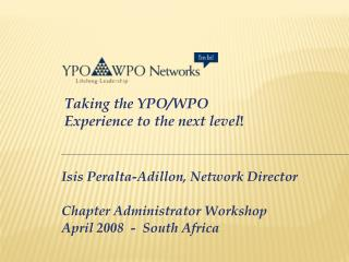 Isis Peralta-Adillon, Network Director   Chapter Administrator Workshop  April 2008  -  South Africa