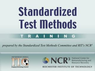 prepared by the Standardized Test Methods Committee and RIT's NCR 3