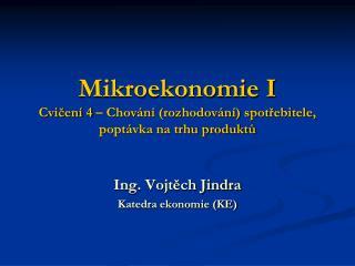 Mikroekonomie I Cvičení 4 – Chování (rozhodování) spotřebitele, poptávka na trhu produktů