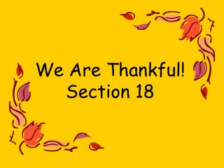 We Are Thankful!  Section 18