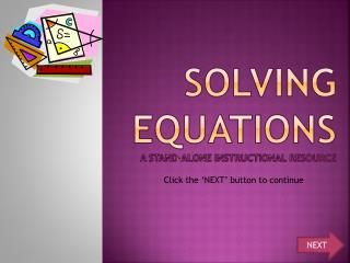 Solving Equations  A Stand-ALONE INSTRUCTIONAL RESOURCE