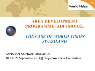 AREA DEVELOPMENT PROGRAMME (ADP) MODEL  THE CASE OF WORLD VISION SWAZILAND