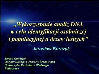 """""""Wykorzystanie analiz DNA w celu identyfikacji osobniczej i populacyjnej u drzew leśnych"""