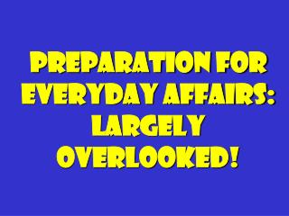 Preparation for everyday Affairs: Largely Overlooked