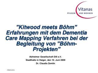Alzheimer Gesellschaft Dill e.V.   Stadthalle in Haiger, den 10. Juni 2009 Dr. Claudia Zemlin