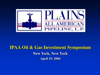 IPAA Oil & Gas Investment Symposium New York, New York April 19, 2004