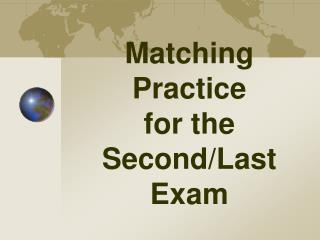 Matching Practice for  the  Second/Last   Exam