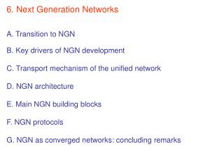6. Next Generation Networks   A. Transition to NGN  B. Key drivers of NGN development   C. Transport mechanism of the un