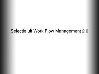 Selectie uit Work Flow Management 2.0