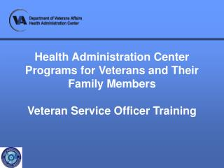 Health Administration Center Programs for Veterans and Their Family Members  Veteran Service Officer Training