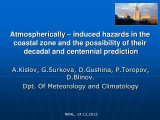 A.Kislov ,  G.Surkova ,  D.Gushina ,  P.Toropov ,  D.Blinov .  Dpt. Of Meteorology and Climatology