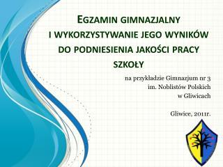 na przykładzie Gimnazjum  nr 3 im .  Noblistów Polskich w  Gliwicach Gliwice, 2011r.