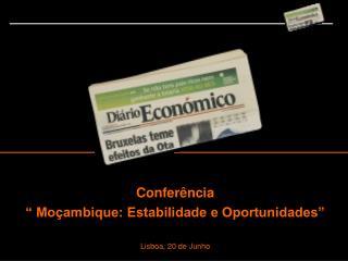 Confer�ncia  � Mo�ambique: Estabilidade e Oportunidades� Lisboa, 20 de Junho