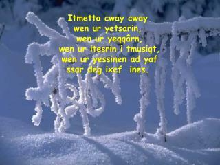 Itmetta cway cway  Wen iheddmen ixef ines, Wen ur itijjin h'ed at' ioawen.