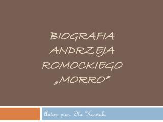 "Biografia Andrzeja Romockiego "" Morro """